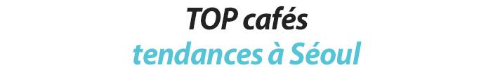 TOP cafés tendances à Séoul