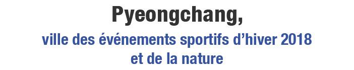 Pyeonchang, ville des événements sportifs d'hiver 2018 et de la nature