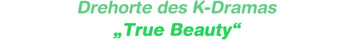 "Drehorte des K-Dramas ""True Beauty"""