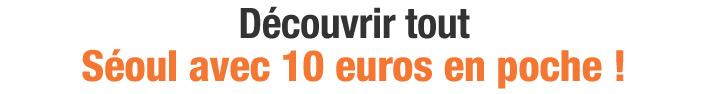 Découvrir tout Séoul avec 10 euros en poche !