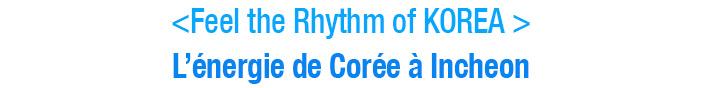 <Feel the Rhythm of KOREA  /> L'énergie de Corée à Incheon