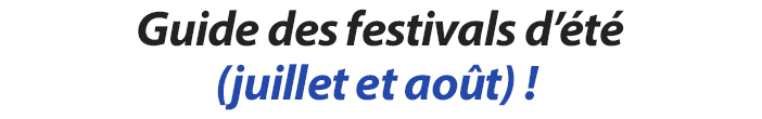 Guide des festivals d'été (juillet et août) !
