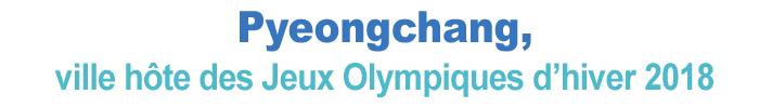 Pyeonchang, ville hôte des Jeux Olympiques d'hiver 2018