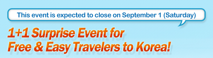 1+1 Surprise event for free-and-easy travelers to Korea!