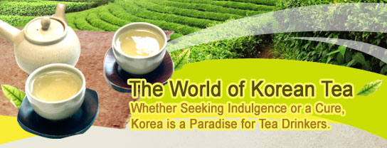 The World of Korean Tea  Whether Seeking Indulgence or a Cure, Korea is a Paradise for Tea Drinkers.