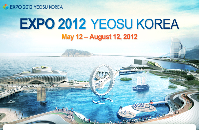 EXPO 2012 YEOSU KOREA May 12 – August 12, 2012