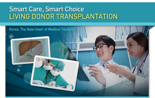 Smart Care, Smart Choice : Living donor transplantation