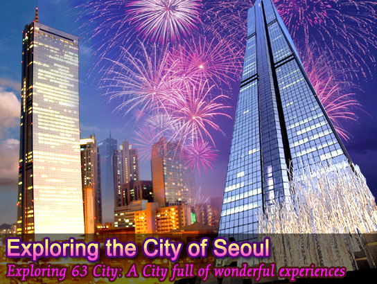 Exploring the City of Seoul Exploring 63 City: A City full of wonderful experiences 