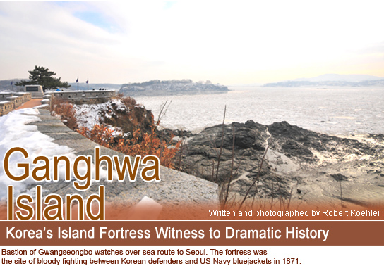 Ganghwa Island : Korea's Island Fortress Witness to Dramatic History-Written and photographed by Robert Koehler