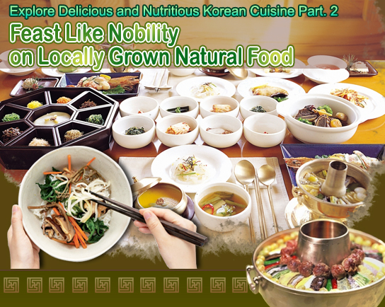 Explore Delicious and Nutritious Korean Cuisine Part. 2 -Feast Like Nobility on Locally Grown Natural Food