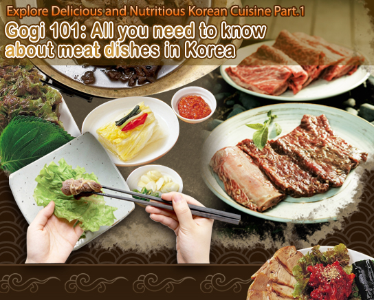 Explore Delicious and Nutritious Korean Cuisine Part.1. Gogi 101: All you need to know about meat dishes in Korea