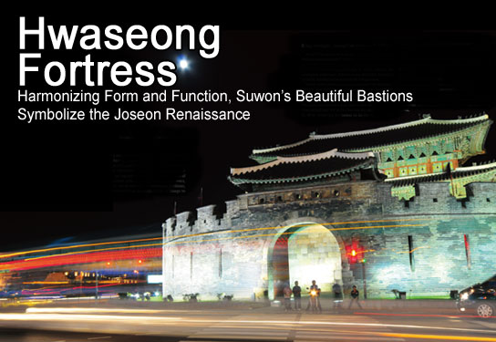 Hwaseong Fortress Harmonizing Form and Function, Suwon's Beautiful Bastions Symbolize the Joseon Renaissance