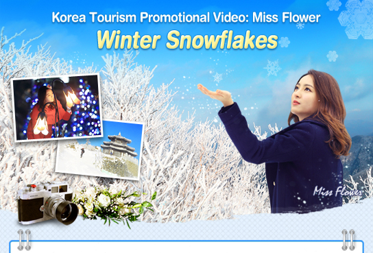 Korea Tourism Promotional Video: Miss Flower Winter Snowflakes