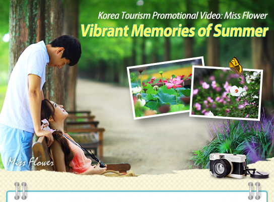 Korea Tourism Promotional Video: Miss Flower Vibrant Memories of Summer
