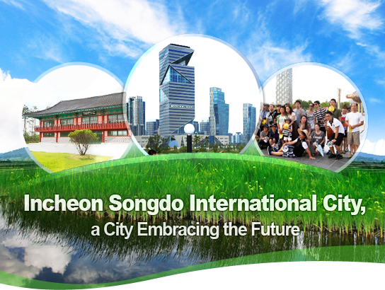 Incheon Songdo International City, a City Embracing the Future
