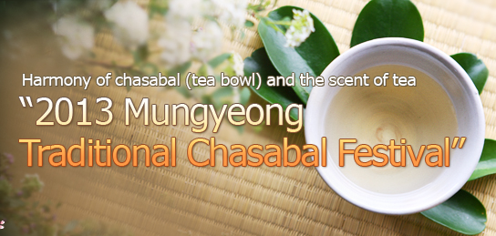 "Harmony of chasabal (tea bowl) and the scent of tea""2013 Mungyeong Traditional Chasabal Festival"""