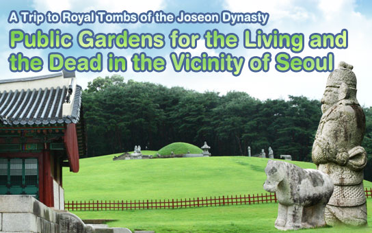 A Trip to Royal Tombs of the Joseon Dynasty : Public Gardens for the Living and the Dead in the Vicinity of Seoul