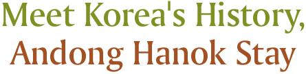 Meet Korea's History, Andong Hanok Stay