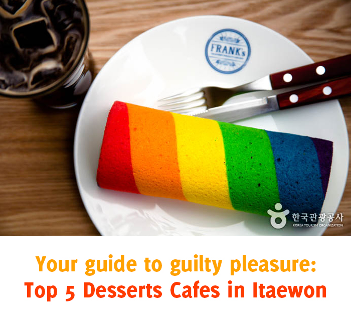 Your guide to guilty pleasure: Top 5 Desserts Cafes in Itaewon