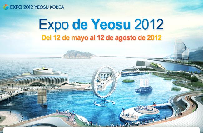 Expo de Yeosu 2012 Del 12 de mayo al 12 de agosto de 2012