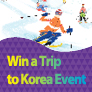 Win a Trip to Korea Event