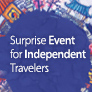 Surprise Event for Independent Travelers