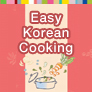Easy Korean Cooking