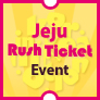Jeju Rush Ticket Event