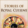 Stories of Royal Cuisine